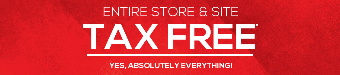 Entire Store & Site Tax Free - Yes, Absolutely Everything. Tax Free Days 2018