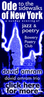 On Sunday, December 11th 'Ode to the Sidewalks of New York Jazz & Poetry Reading' will happen once again hosted by legendary musician, composer, author David Amram & his Trio at the Bowery Poetry Club. - Click Here For More Info! - ALSO View Pix and Clips from May's Ode Celebration!