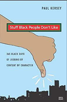 Stuff Black People Don't Like: 365 Black Days of Judging by Content of Character by [Kersey, Paul]