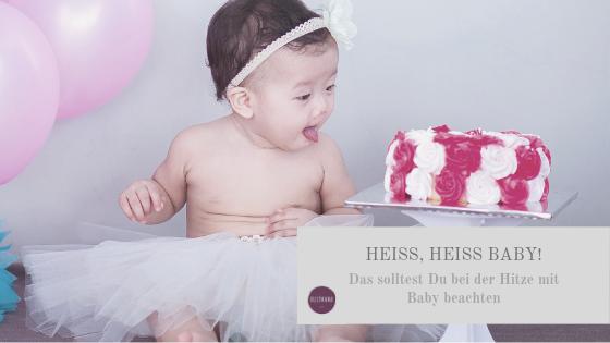 Heiß, heiß Baby: das solltest Du bei der Hitze mit Baby beachten