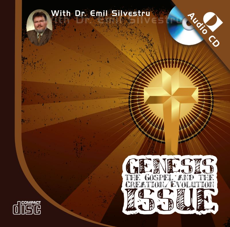Genesis, The Gospel and the Creation/Evolution Issue by Dr Emil Silvestru