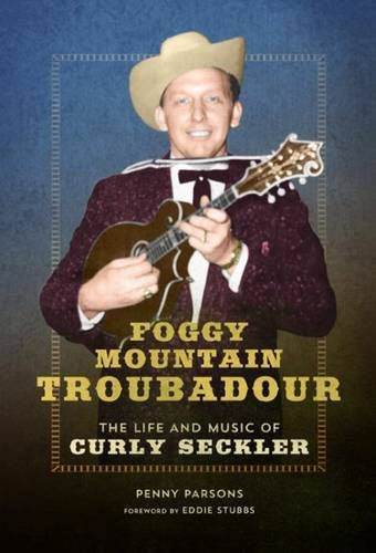 foggy-mountain-troubadour-the-life-and-music-of-curly-seckler-books-about-bluegrass-music