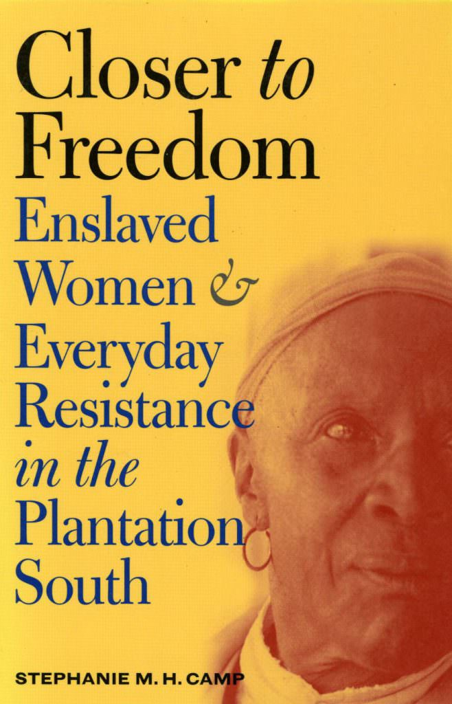 closer-to-freedom-enslaved-women-and-everyday-resistance-in-the-plantation-south-books-about-slavery-nonfiction