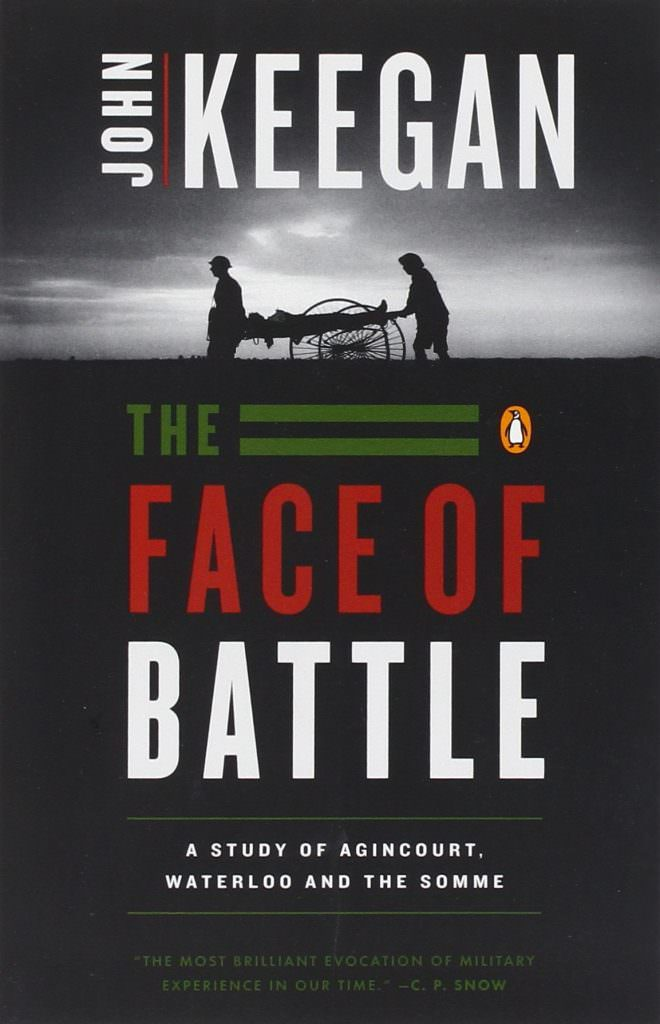the-face-of-battle-a-study-of-agincourt-waterloo-and-the-somme-books-about-wars-throughout-history