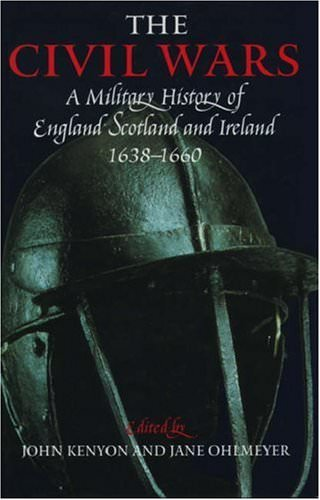 the-civil-wars-a-military-history-of-england-scotland-and-ireland-1638-1660-books-about-wars-throughout-history