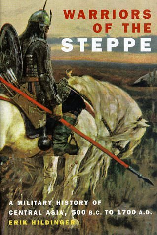 warriors-of-the-steppe-a-military-history-of-central-asia-500-b-c-to-a-d-1700-books-about-wars-throughout-history