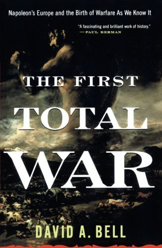 the-first-total-war-napoleons-europe-and-the-birth-of-warfare-as-we-know-it-books-about-wars-throughout-history