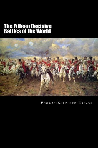 the-fifteen-decisive-battles-of-the-world-from-marathon-to-waterloo-books-about-wars-throughout-history