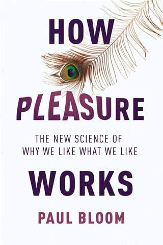 how-pleasure-works-the-new-science-of-why-we-like-what-we-like-paul-bloom-books-about-sociology