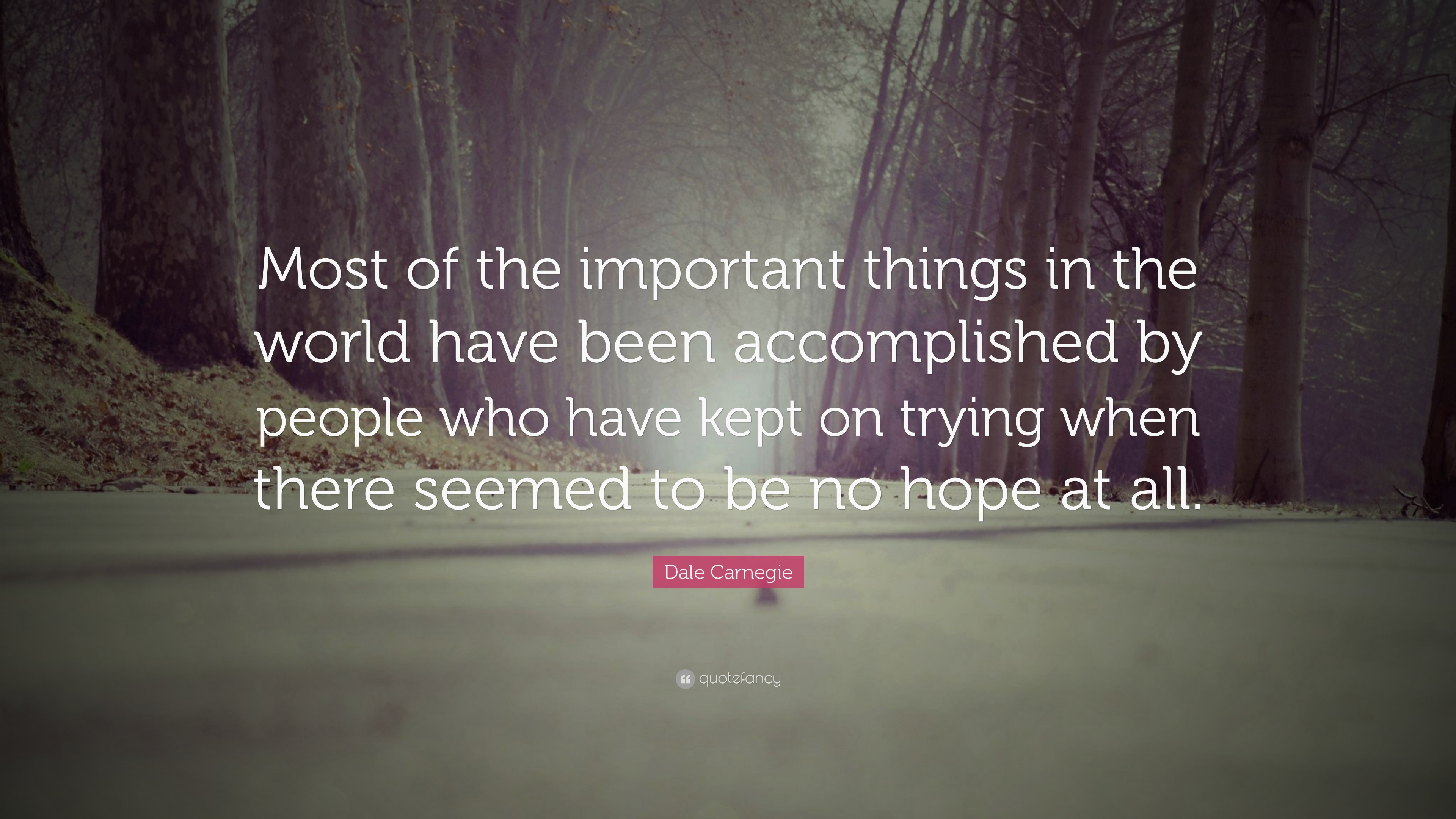 People Who Have the Most Important Things in the World of Accomplished Have Been Kept On Trying By