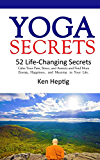 Yoga Secrets: 52 Life-Changing Secrets: Calm Your Pain, Stress, and Anxiety and Find More Energy,  Happiness,  and  Meaning  in Your Life.