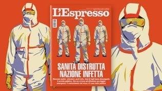 Sanità distrutta, nazione infetta:L'Espresso di domenica 1 marzo