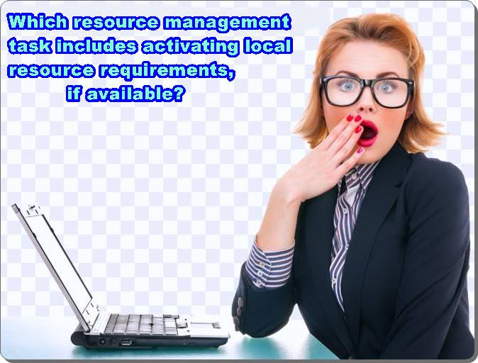 Which resource management task includes activating local resource requirements