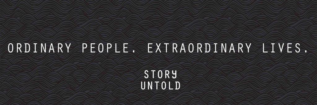 Ordinary People. Extraordinary Lives. Story Untold.