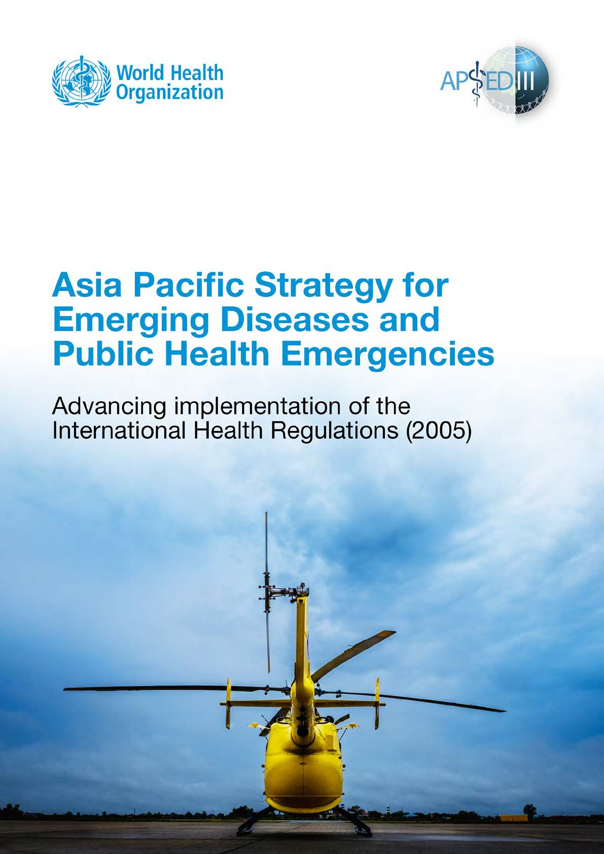 Asia Pacific strategy for emerging diseases and public health emergencies (APSED III) : advancing implementation of the International Health Regulations (2005) : working together towards health security
