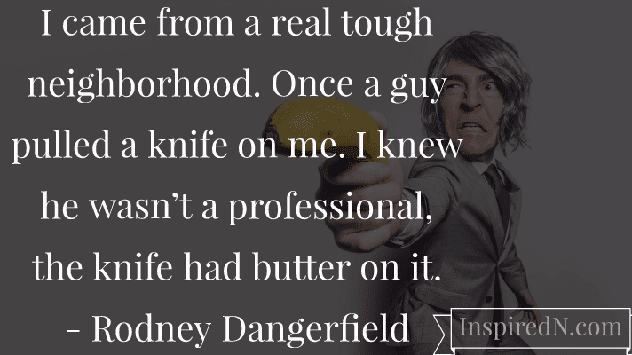 Neighbourhood funny quotes by Rodney Dangerfield