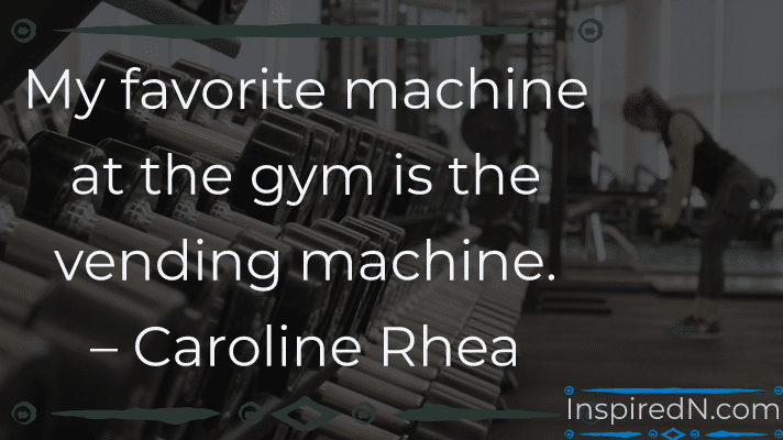 Funny quotation on gym machines by Rhea